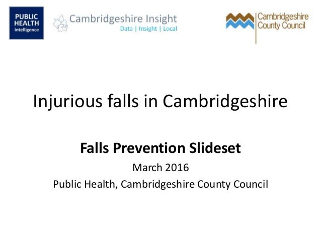 Injurious falls in Cambridgeshire Falls Prevention Slideset March 2016 Public Health, Cambridgeshire County Council