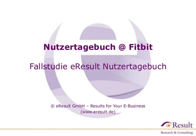 Nutzertagebuch @ Fitbit Fallstudie eResult Nutzertagebuch © eResult GmbH – Results for Your E-Business (www.eresult.de)