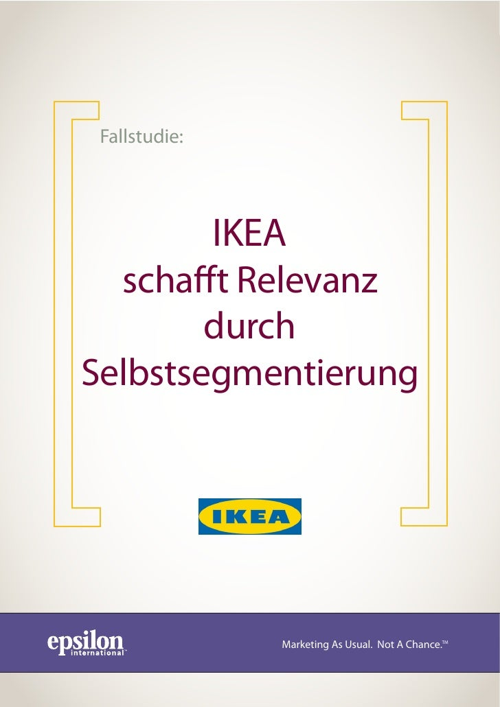 Fallstudie:             IKEA   scha t Relevanz         durch Selbstsegmentierung                    Marketing As Usual. No...