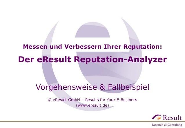Messen und Verbessern Ihrer Reputation:  Der eResult Reputation-Analyzer Vorgehensweise & Fallbeispiel © eResult GmbH – Re...