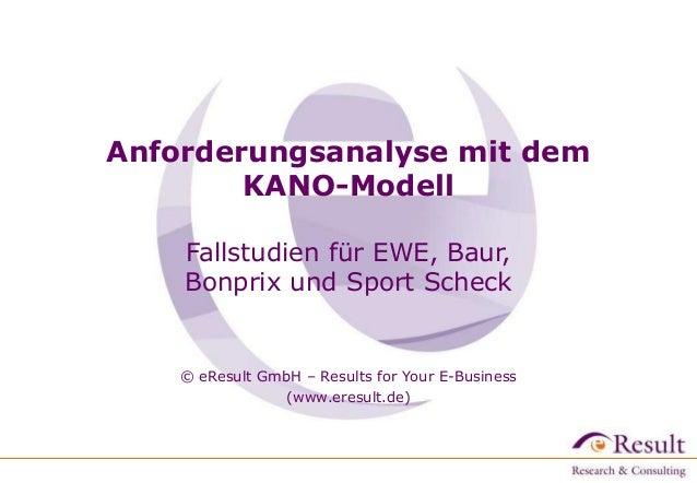 Anforderungsanalyse mit dem KANO-Modell Fallstudien für EWE, Baur, Bonprix und Sport Scheck  © eResult GmbH – Results for ...