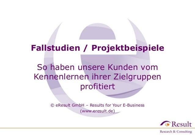 Fallstudien / Projektbeispiele So haben unsere Kunden vom Kennenlernen ihrer Zielgruppen profitiert © eResult GmbH – Resul...