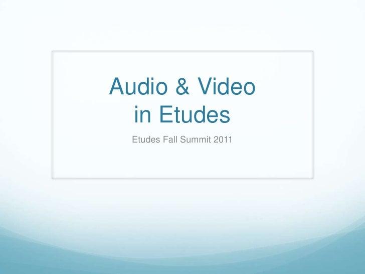 Audio & Video  in Etudes  Etudes Fall Summit 2011