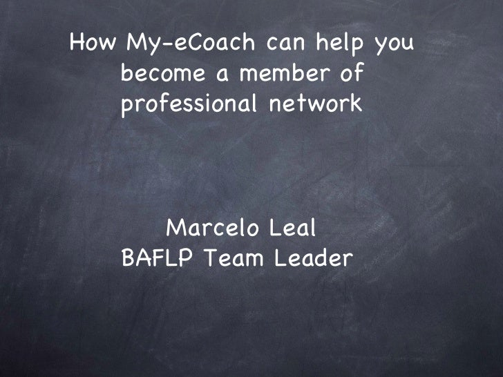 How My-eCoach can help you become a member of professional network Marcelo Leal BAFLP Team Leader