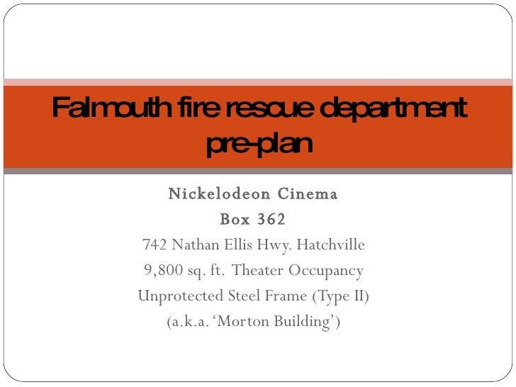 Nickelodeon Cinema Box 362 742 Nathan Ellis Hwy. Hatchville 9,800 sq. ft.  Theater Occupancy Unprotected Steel Frame (Type...