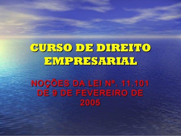 CURSO DE DIREITO EMPRESARIAL NOÇÕES DA LEI Nº. 11.101 DE 9 DE FEVEREIRO DE 2005