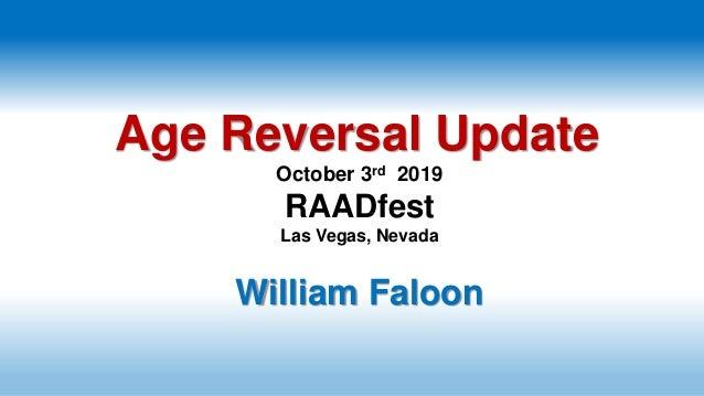 Age Reversal Update October 3rd 2019 RAADfest Las Vegas, Nevada William Faloon