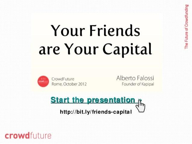 Start the presentation »  http://bit.ly/friends-capital