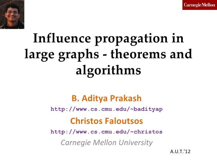 Influence propagation inlarge graphs - theorems and         algorithms         B. Aditya Prakash    http://www.cs.cmu.edu/...