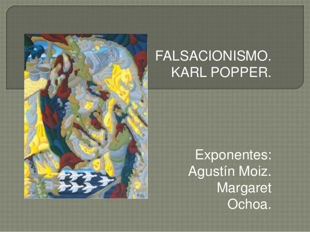 FALSACIONISMO. KARL POPPER. Exponentes: Agustín Moiz. Margaret Ochoa.
