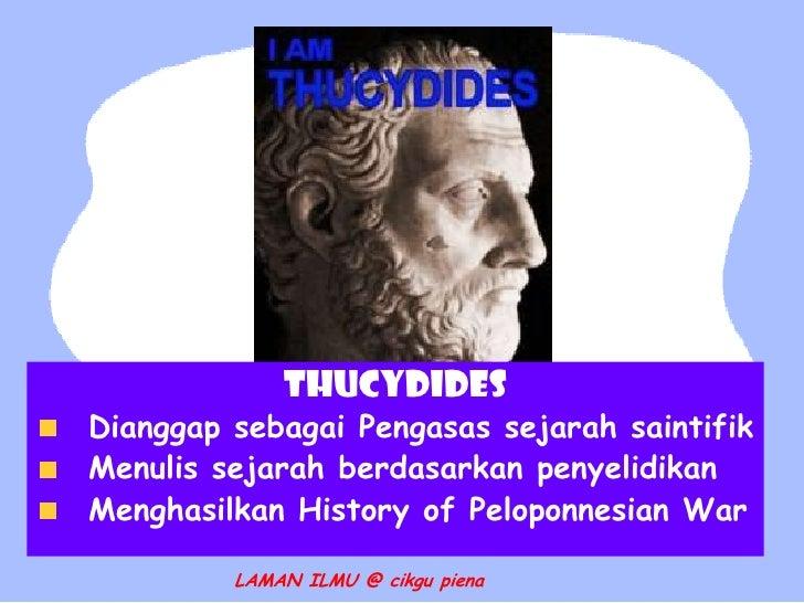 THUCYDIDESDianggap sebagai Pengasas sejarah saintifikMenulis sejarah berdasarkan penyelidikanMenghasilkan History of Pelop...