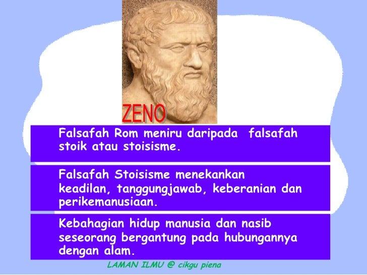 Falsafah Rom meniru daripada falsafahstoik atau stoisisme.Falsafah Stoisisme menekankankeadilan, tanggungjawab, keberanian...