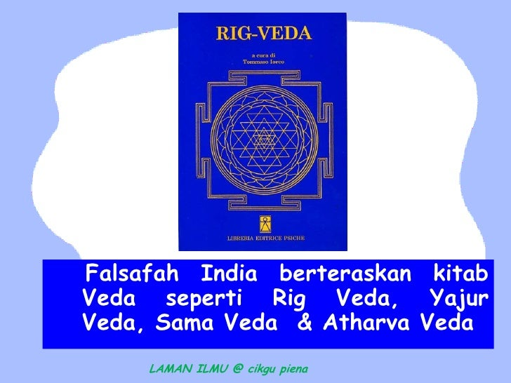 Falsafah India berteraskan kitabVeda seperti Rig Veda, YajurVeda, Sama Veda & Atharva Veda     LAMAN ILMU @ cikgu piena
