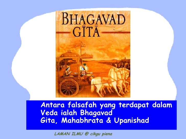 Antara falsafah yang terdapat dalamVeda ialah BhagavadGita, Mahabhrata & Upanishad   LAMAN ILMU @ cikgu piena