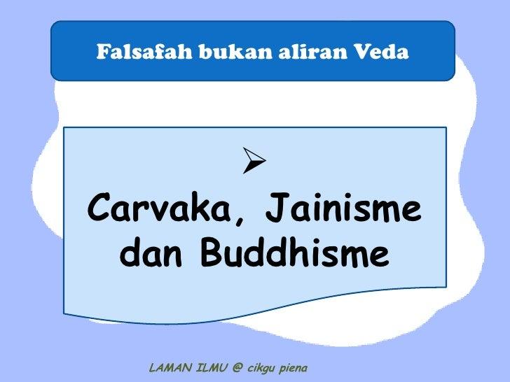 Falsafah bukan aliran Veda       Carvaka, Jainisme dan Buddhisme    LAMAN ILMU @ cikgu piena