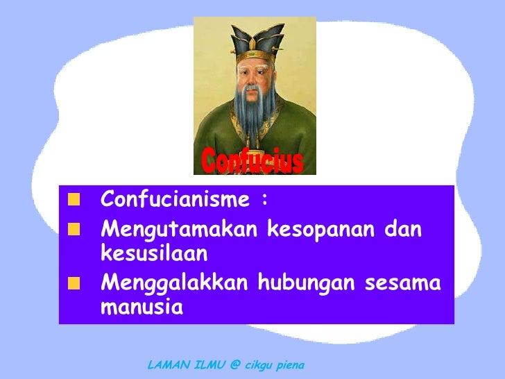 Confucianisme :Mengutamakan kesopanan dankesusilaanMenggalakkan hubungan sesamamanusia   LAMAN ILMU @ cikgu piena