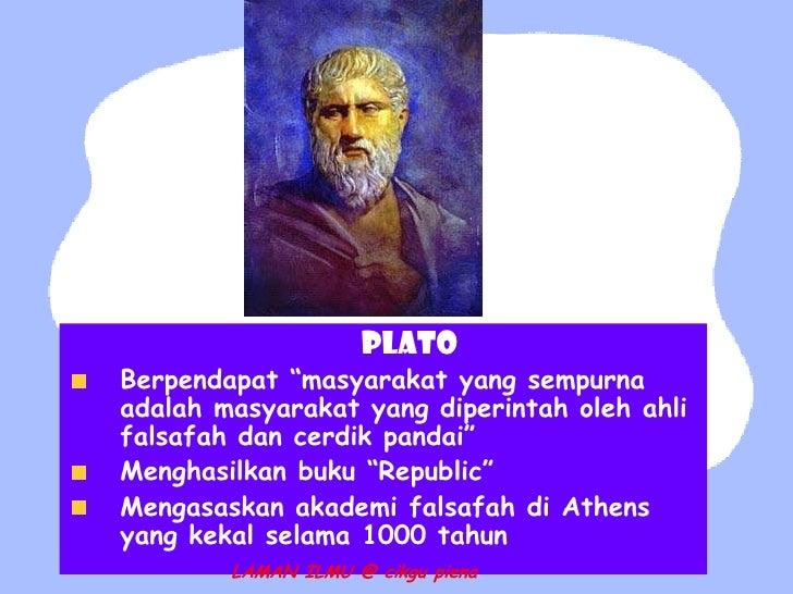 """PLATOBerpendapat """"masyarakat yang sempurnaadalah masyarakat yang diperintah oleh ahlifalsafah dan cerdik pandai""""Menghasilk..."""