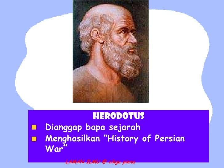 """HERODOTUSDianggap bapa sejarahMenghasilkan """"History of PersianWar""""    LAMAN ILMU @ cikgu piena"""