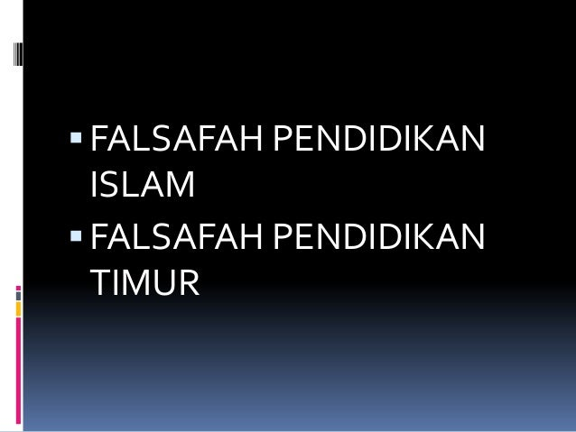  FALSAFAH PENDIDIKAN  ISLAM  FALSAFAH PENDIDIKAN TIMUR