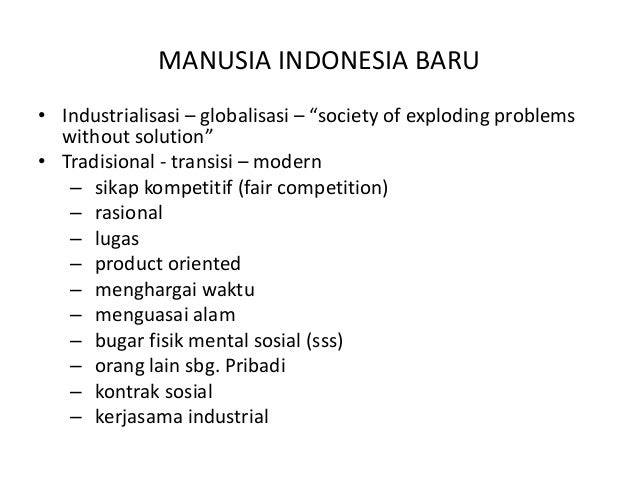 """MANUSIA INDONESIA BARU • Industrialisasi – globalisasi – """"society of exploding problems without solution"""" • Tradisional - ..."""