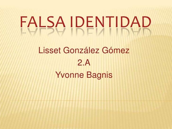 FALSA IDENTIDAD  Lisset González Gómez            2.A      Yvonne Bagnis