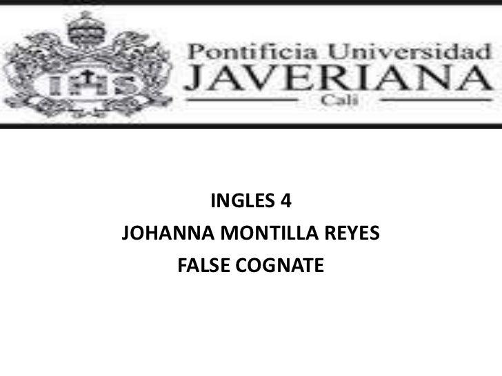 INGLES 4<br />JOHANNA MONTILLA REYES <br />FALSE COGNATE<br />