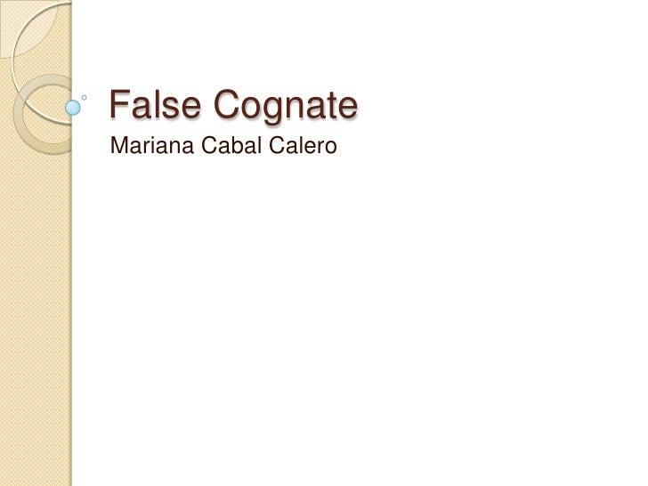 False Cognate<br />Mariana Cabal Calero<br />