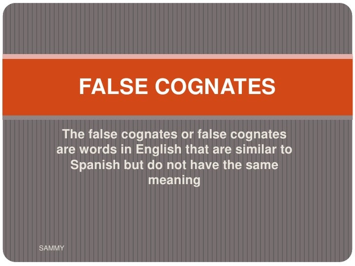The false cognates or false cognates are words in English that are similar to Spanish but do not have the same meaning<br ...