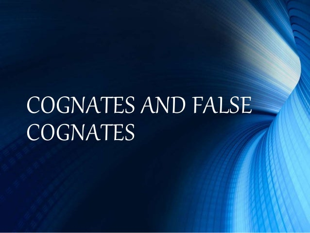 COGNATES AND FALSE COGNATES