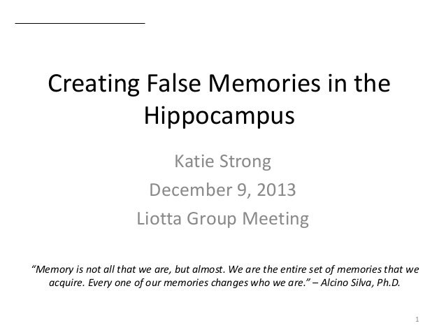 false memories: how and why they are created essay Loftus began work to find out whether some of these recovered memories might in fact be false memories, created by the they uncovered of false memories.