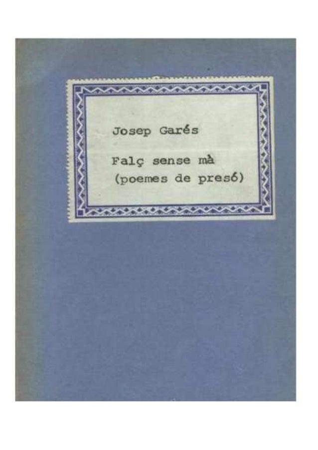 FALÇ SENSE MA.J. Garés Crespo.Tres i Cuatre, poesía. nº 13ISBN:84-85211-44-8Diposit legal: Valencia-.3101-1977.