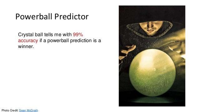 Powerball Predictor Photo Credit: Sean McGrath Crystal ball tells me with 99% accuracy if a powerball prediction is a winn...