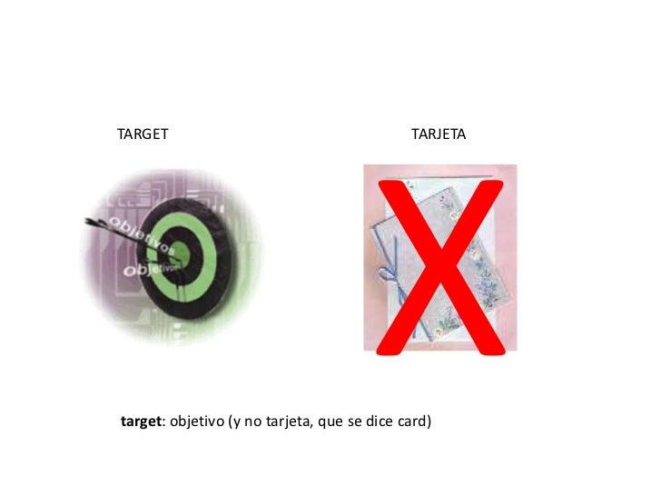 X<br />TARGET<br />TARJETA<br />target: objetivo (y no tarjeta, que se dice card)<br />