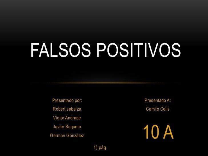 FALSOS POSITIVOS  Presentado por:             Presentado A:   Robert sabalza             Camilo Celis   Víctor Andrade    ...