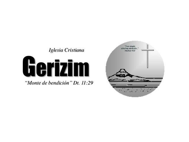 """Gerizim Iglesia Cristiana """"Monte de bendición"""" Dt. 11:29 """"Y en ningún otro hay salvación..."""" Hechos 4:12"""