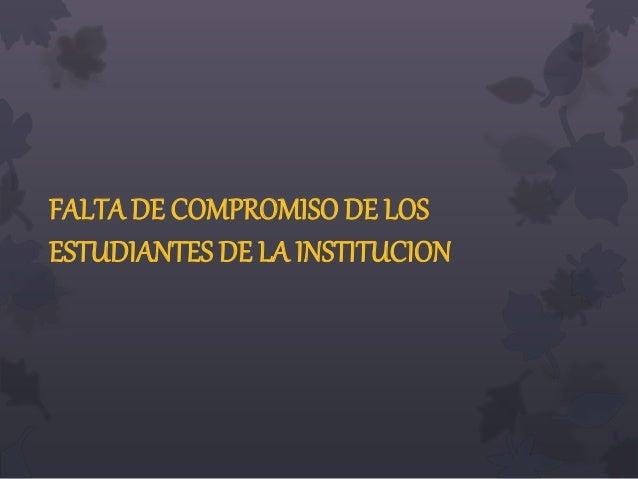 FALTA DE COMPROMISO DE LOS ESTUDIANTES DE LA INSTITUCION