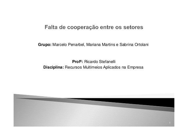 Grupo: Marcelo Penarbel, Mariana Martins e Sabrina OrtolaniProfº: Ricardo StefanelliDisciplina: Recursos Multimeios Aplica...