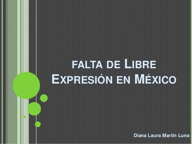 FALTA DELIBREEXPRESIÓN EN MÉXICO              Diana Laura Martin Luna
