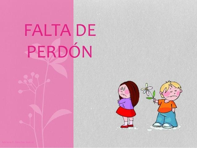 FALTA DE  PERDÓN  Adriana Y. Sánchez Suárez