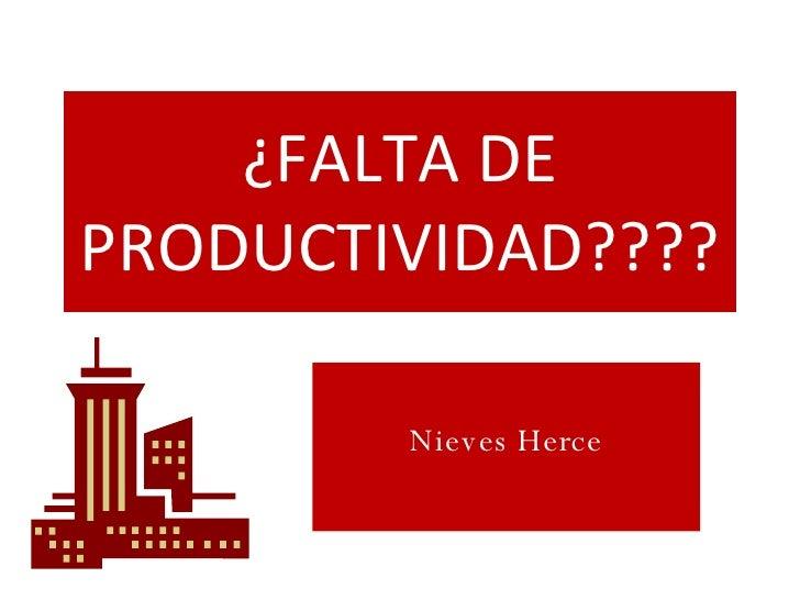 ¿FALTA DE PRODUCTIVIDAD???? Nieves Herce