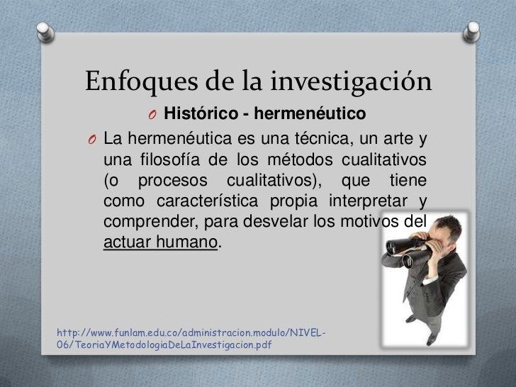 Enfoques de la investigación                  O Histórico - hermenéutico      O La hermenéutica es una técnica, un arte y ...