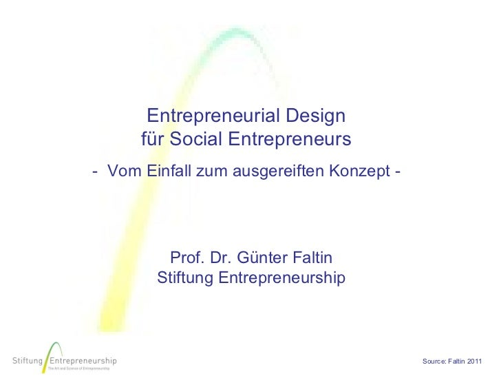 Entrepreneurial Design      für Social Entrepreneurs- Vom Einfall zum ausgereiften Konzept -         Prof. Dr. Günter Falt...