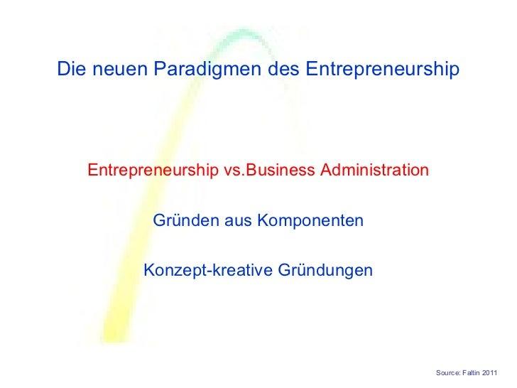 Die neuen Paradigmen des Entrepreneurship   Entrepreneurship vs.Business Administration           Gründen aus Komponenten ...