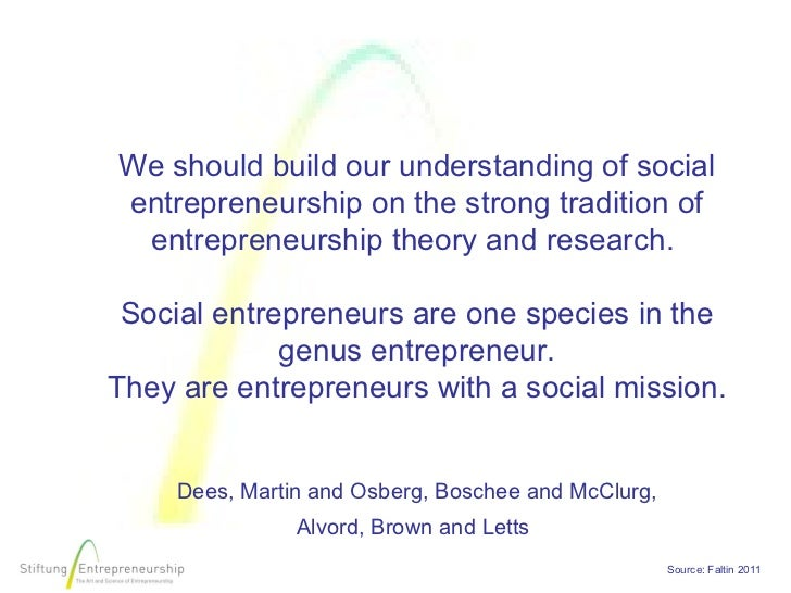 We should build our understanding of socialentrepreneurship on the strong tradition of entrepreneurship theory and researc...