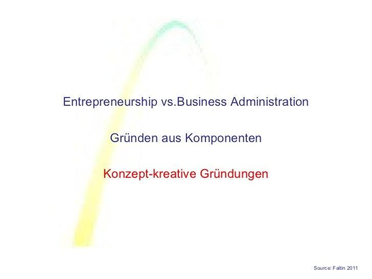 Entrepreneurship vs.Business Administration        Gründen aus Komponenten       Konzept-kreative Gründungen              ...