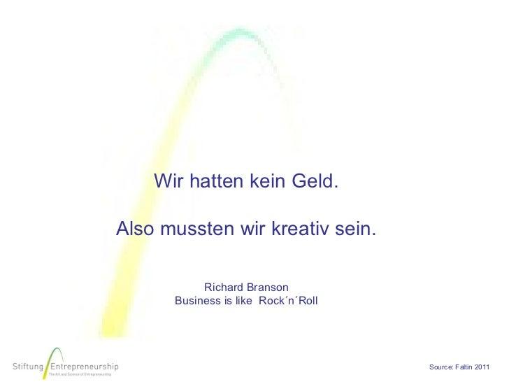 Wir hatten kein Geld.Also mussten wir kreativ sein.           Richard Branson      Business is like Rock´n´Roll           ...