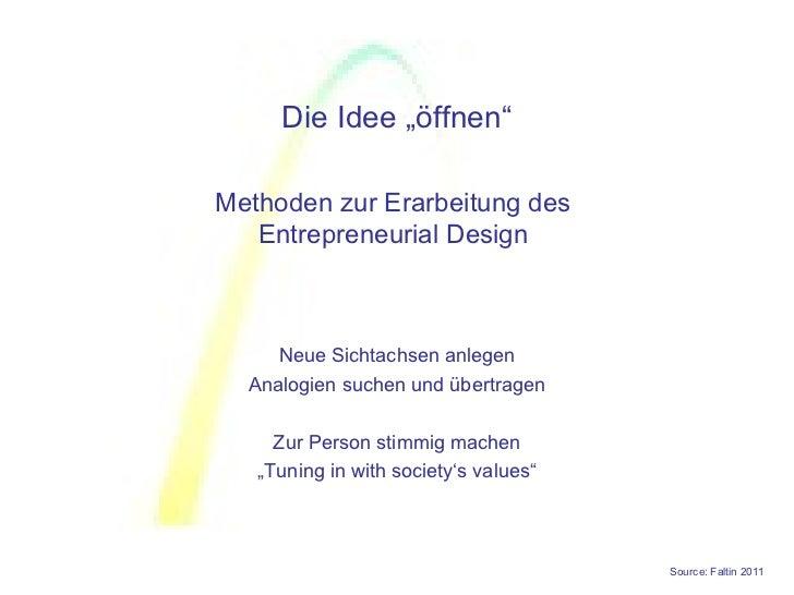"""Die Idee """"öffnen""""Methoden zur Erarbeitung des   Entrepreneurial Design     Neue Sichtachsen anlegen  Analogien suchen und ..."""