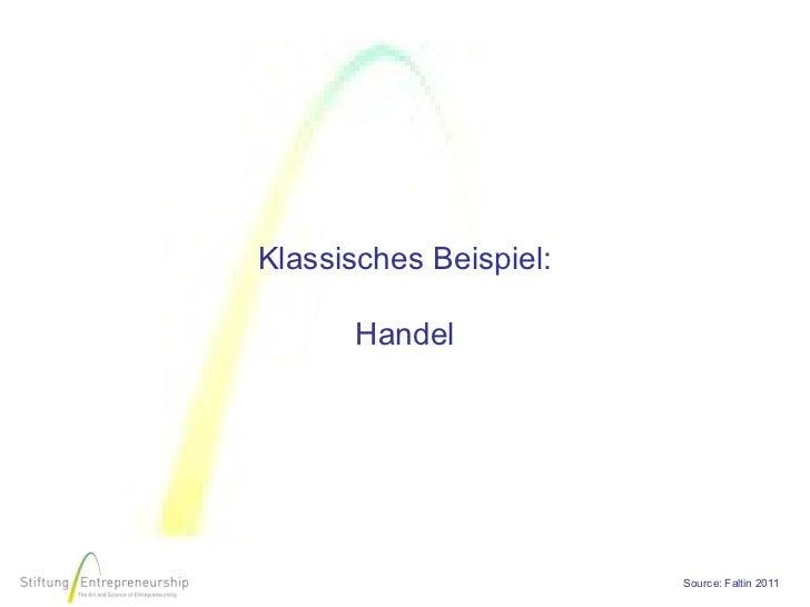 Klassisches Beispiel:      Handel                        Source: Faltin 2011