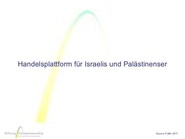 Handelsplattform für Israelis und Palästinenser                                           Source: Faltin 2011