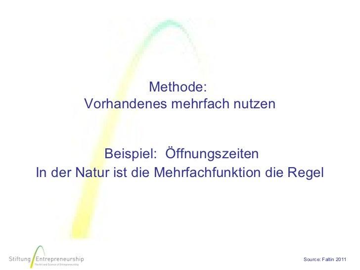 Methode:       Vorhandenes mehrfach nutzen                               Beispiel: ÖffnungszeitenIn der Natur ist die Meh...